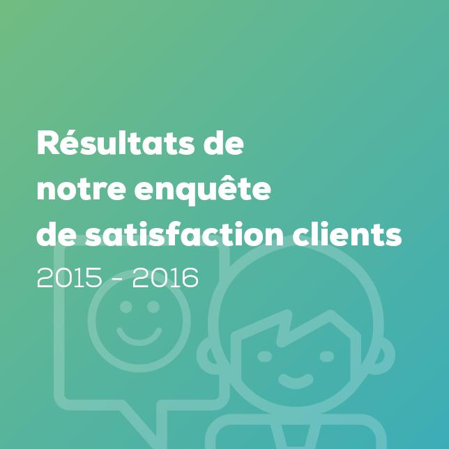 Résultats de notre enquête de satisfaction clients 2015 - 2016